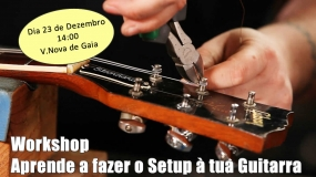 II Workshop: Aprende a fazer um setup à tua guitarra! 23/12/2017